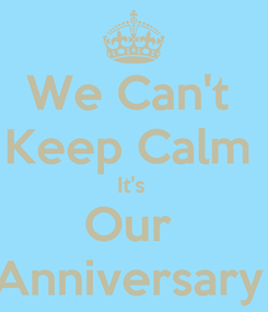 Poster: We Can't  Keep Calm  It's  Our  Anniversary