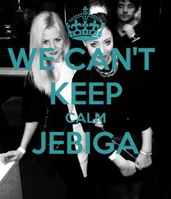 Poster: WE CAN'T  KEEP CALM JEBIGA