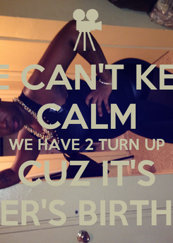 Poster: WE CAN'T KEEP CALM WE HAVE 2 TURN UP CUZ IT'S AMBER'S BIRTHDAY