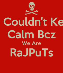 Poster: We Couldn't Keep  Calm Bcz We Are RaJPuTs