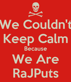 Poster: We Couldn't Keep Calm Because We Are RaJPuts