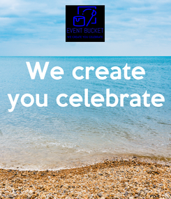 Poster: We create you celebrate