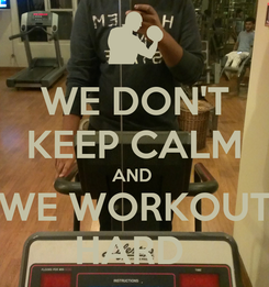 Poster: WE DON'T KEEP CALM AND   WE WORKOUT  HARD