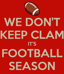 Poster: WE DON'T KEEP CLAM IT'S FOOTBALL SEASON