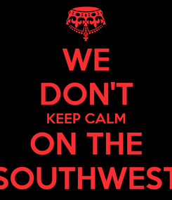 Poster: WE DON'T KEEP CALM ON THE SOUTHWEST