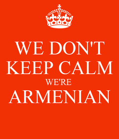 Poster: WE DON'T KEEP CALM WE'RE  ARMENIAN