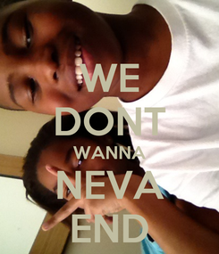 Poster: WE DONT WANNA NEVA END