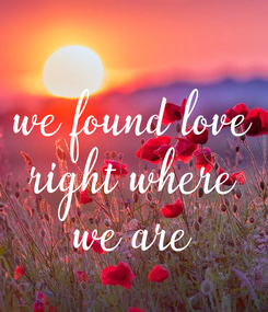 Poster: we found love right where we are