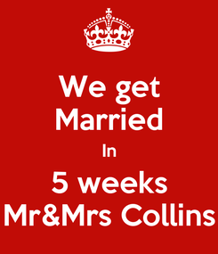 Poster: We get Married In 5 weeks Mr&Mrs Collins