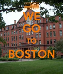 Poster: WE GO TO BOSTON