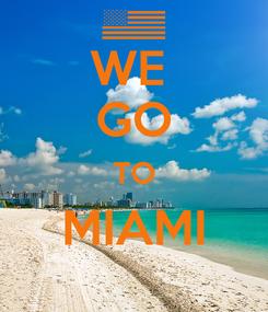 Poster: WE  GO TO MIAMI