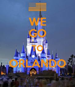 Poster: WE GO TO ORLANDO