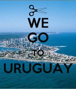 Poster: WE GO TO URUGUAY