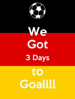 Poster: We Got 3 Days to Goallll