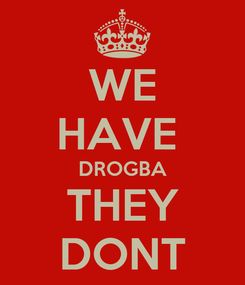 Poster: WE HAVE  DROGBA THEY DONT