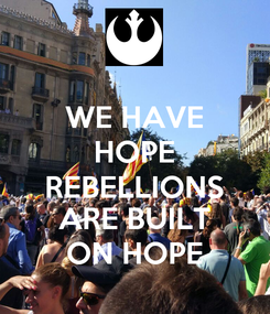 Poster: WE HAVE HOPE REBELLIONS ARE BUILT ON HOPE