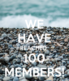 Poster: WE HAVE REACHED  100 MEMBERS!
