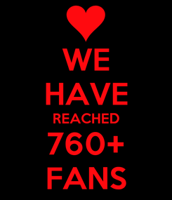 Poster: WE HAVE REACHED 760+ FANS