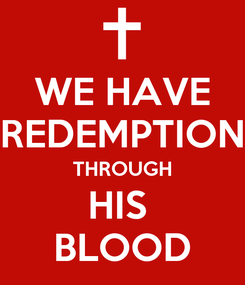Poster: WE HAVE REDEMPTION THROUGH HIS  BLOOD