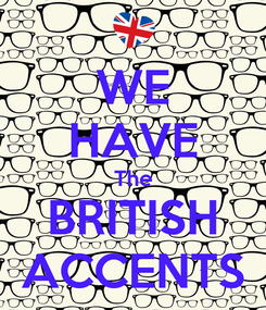 Poster: WE HAVE The BRITISH ACCENTS