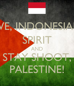 Poster: WE, INDONESIAN SPIRIT AND STAY SHOOT, PALESTINE!