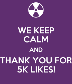 Poster: WE KEEP CALM AND THANK YOU FOR 5K LIKES!