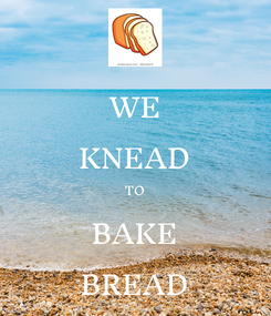 Poster: WE KNEAD TO BAKE BREAD