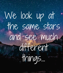 Poster: We look up at   the same stars  and see much  different things...