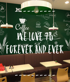 Poster: ----------  WE LOVE 7B FOREVER AND EVER  ----------