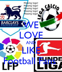 Poster: WE LOVE AND LIKE Football Fans