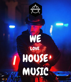 Poster:  WE LOVE  HOUSE MUSIC