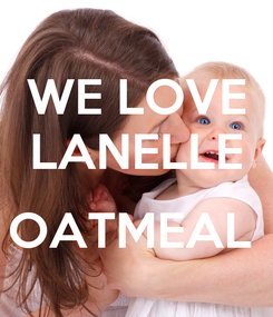 Poster: WE LOVE LANELLE  OATMEAL