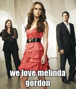 Poster:  we love melinda gordon