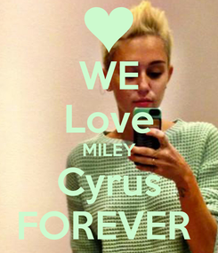 Poster: WE Love MILEY Cyrus FOREVER