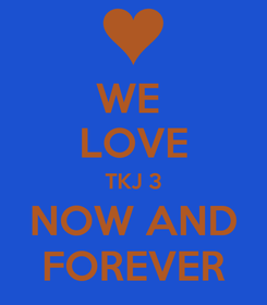 Poster: WE  LOVE TKJ 3 NOW AND FOREVER