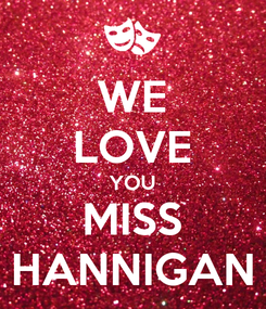 Poster: WE LOVE YOU MISS HANNIGAN