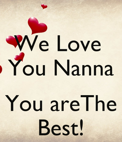 Poster: We Love  You Nanna  You areThe Best!