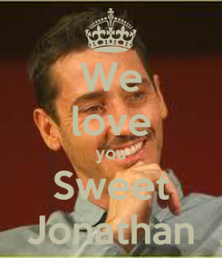 Poster: We love you Sweet Jonathan