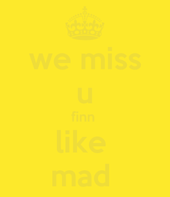 Poster: we miss u finn  like  mad