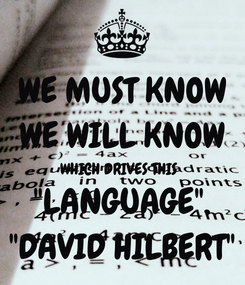 """Poster: WE MUST KNOW WE WILL KNOW WHICH DRIVES THIS   """"LANGUAGE"""". """"DAVID HILBERT"""""""