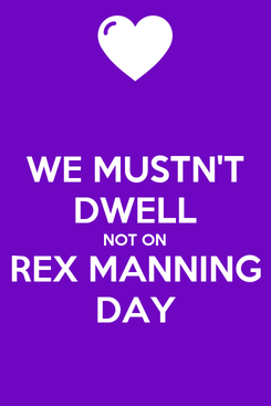 Poster: WE MUSTN'T DWELL NOT ON REX MANNING DAY