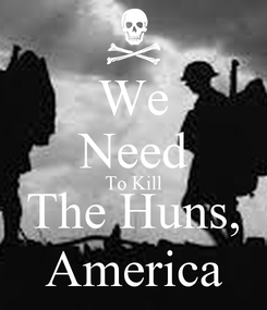 Poster: We Need To Kill The Huns, America