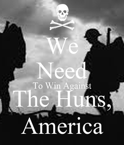 Poster: We Need To Win Against The Huns, America