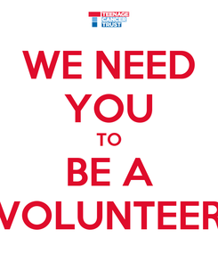 Poster: WE NEED YOU TO BE A VOLUNTEER