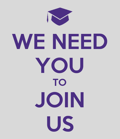 Poster: WE NEED YOU TO JOIN US