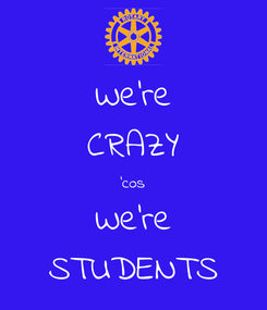 Poster: We're CRAZY 'cos We're STUDENTS