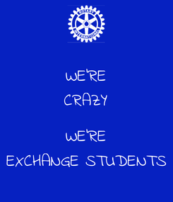 Poster: WE'RE CRAZY  WE'RE EXCHANGE STUDENTS