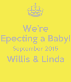 Poster: We're Epecting a Baby! September 2015 Willis & Linda