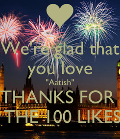 "Poster: We're glad that you love ""Aatish"" THANKS FOR   THE 100 LIKES"
