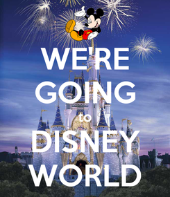 Poster: WE'RE GOING to DISNEY WORLD